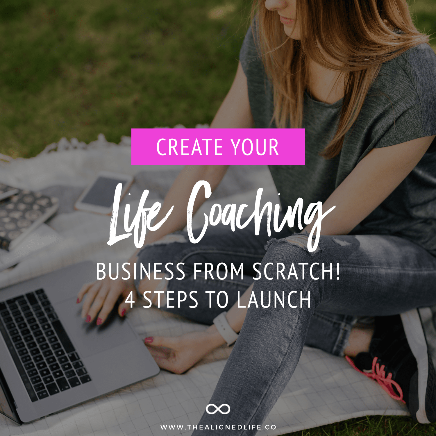 Create Your Life Coaching Business From Scratch: 4 Steps To Get Started Today